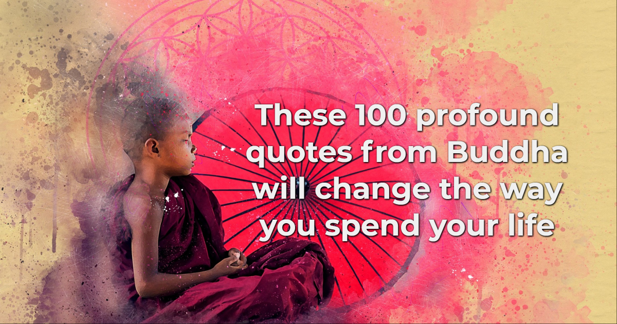 These 100 Profound Buddha Quotes Will Change The Way You Spend Your Life
