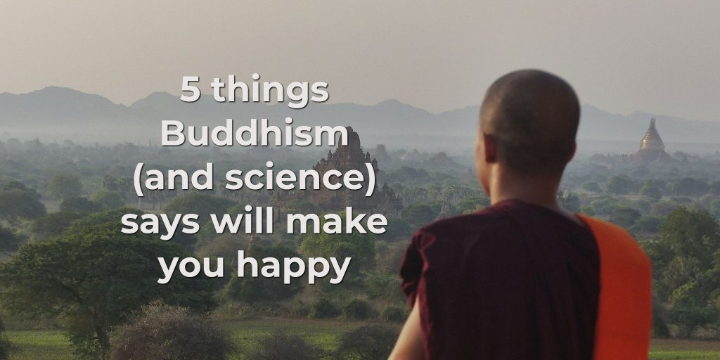 5 things Buddhism (and science) says will make you happy