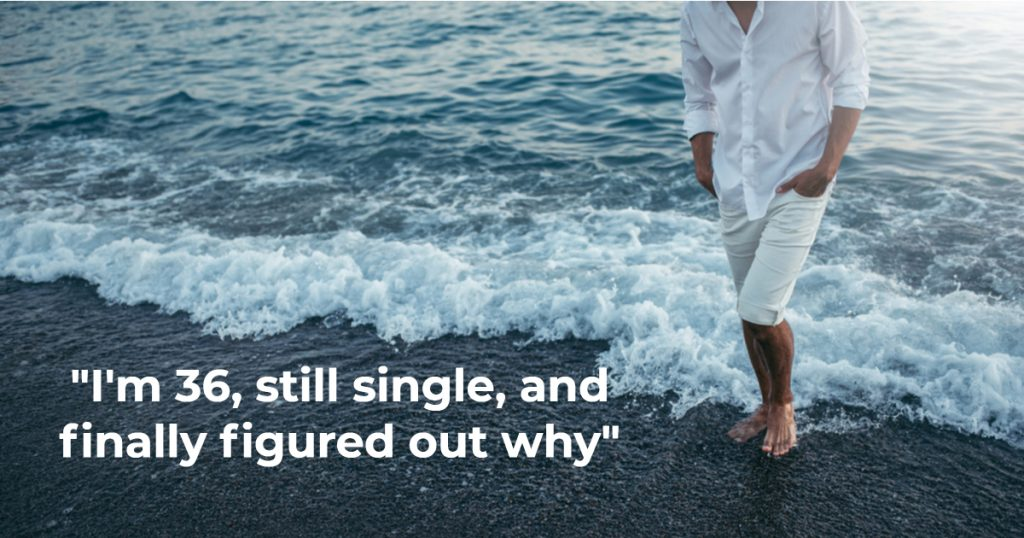 I'm 36, still single, and finally figured out why