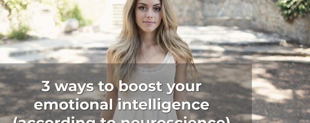 3 ways to boost your emotional intelligence (according to neuroscience)