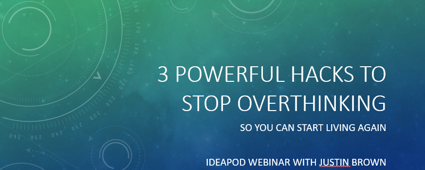 Ideapod webinar: 3 powerful hacks to stop overthinking (WATCH)