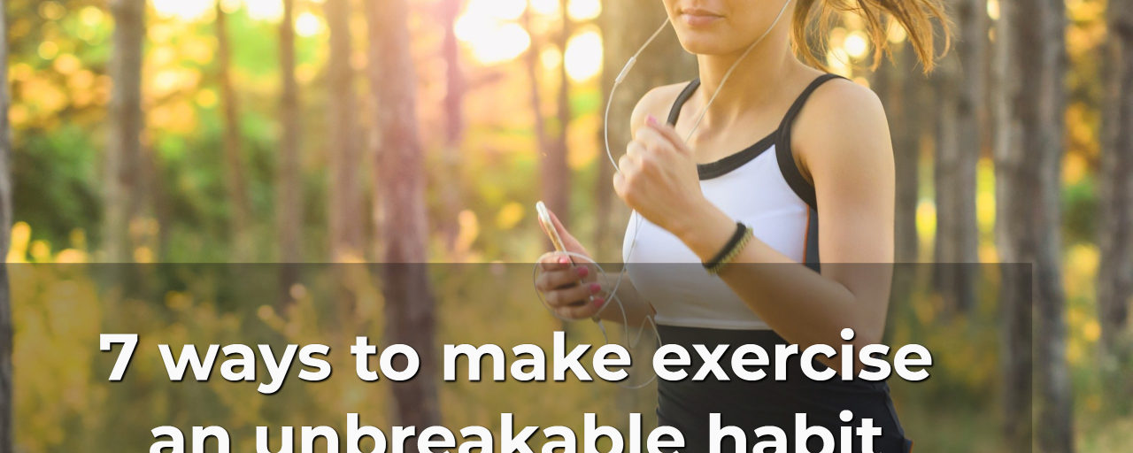 The 7 best ways to make exercise an unbreakable habit (even when it's the last thing you want to do)