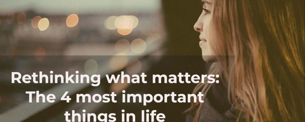 Rethinking what matters: The 4 most important things in life