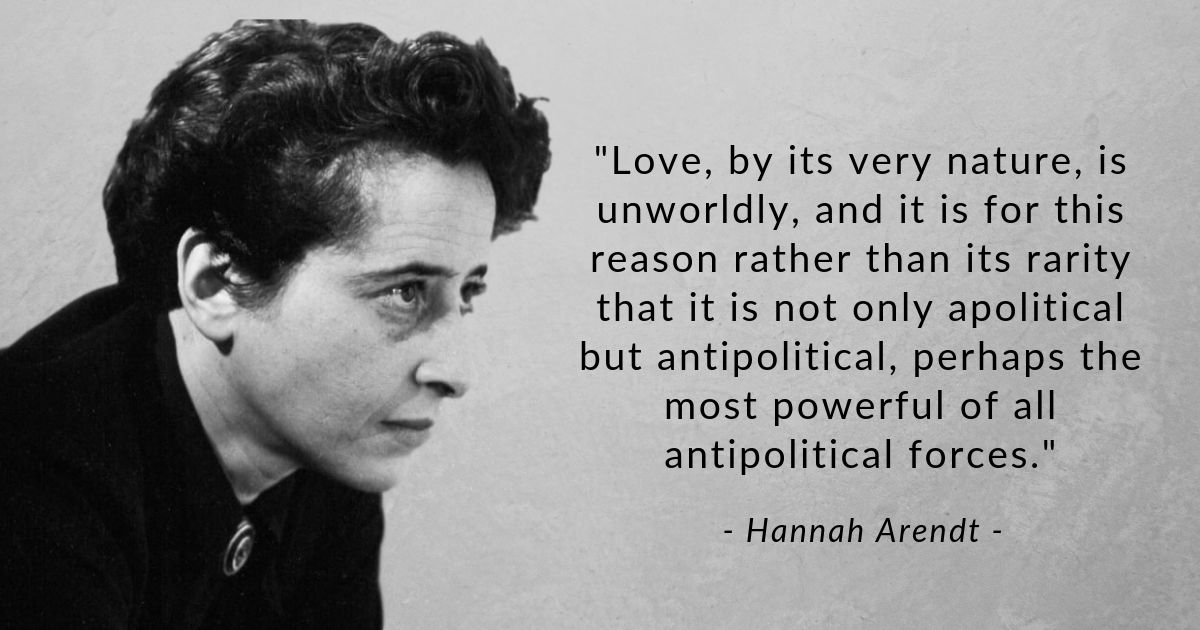 Hannah Arendt: How to love when deep down you're scared of
